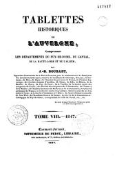 Tablettes historiques de l'Auvergne: comprenant les départements du Puy-de-Dôme, du Cantal, de la Haute-Loire et de l'Allier, Volume8