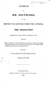 Speech of Mr. Southard, on the motion to expunge from the Journal the resolution adopted by the Senate, March 28, 1834 ... Delivered in the Senate of the United States, February 27, 1835