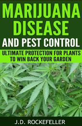 Marijuana Disease and Pest Control: Ultimate Protection for Plants to Win Back Your Garden