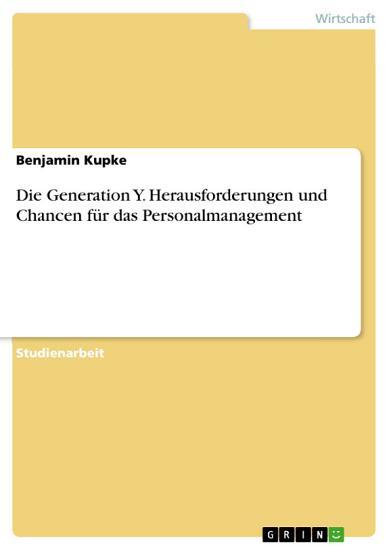 Die Generation Y  Herausforderungen und Chancen f  r das Personalmanagement PDF