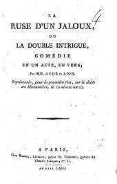 La ruse d'un jaloux, ou La double intrigue, comédie en un acte, en vers; par mm. Aude et Lion. Représentée, pour la première fois, sur le théâtre Montansier, le 12 nivose an 12: Numéro4