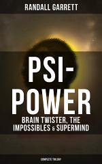 Psi-Power: Brain Twister, The Impossibles & Supermind (Complete Trilogy)