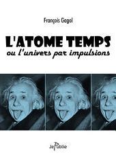 L'atome temps ou l'univers par impulsions: François Gagol