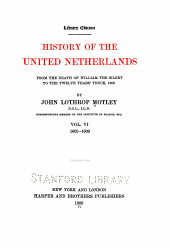 History of the United Netherlands: From the Death of William the Silent to the Twelve Years' Truce, 1609, Volume 11