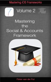 Mastering The Accounts and Social Framework: Social Media Integration Using These Ios7 Frameworks