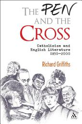 The Pen and the Cross: Catholicism and English Literature 1850 - 2000