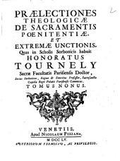 Praelectiones theologicae ... quas in scholis Sorbonicis habuit Honoratus Tournely ... Tomus primus [-undecimus]: De sacramentis poenitentiae, et extremae unctionis ... Tomus nonus