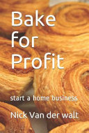 Bake for Profit: Start a Home Business