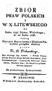 Zbiór praw polskich i W. X. Litewskiego od roku 1347 Seymu Wiślickiego: aż do roku 1786