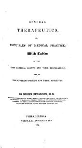 General Therapeutics; Or, Principles of Medical Practice: With Tables of the Chief Remedial Agents, and Their Preparations; and of the Different Poisons and Their Antidotes