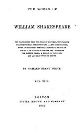 The Works of William Shakespeare: The Plays Ed. from the Folio of MDCXXIII, with Various Readings from All the Editions and All the Commentators, Notes, Introductory Remarks, a Historical Sketch of the Text, an Account of the Rise and Progress of the English Drama, a Memoir of the Poet, and an Essay Upon His Genius, Volume 8
