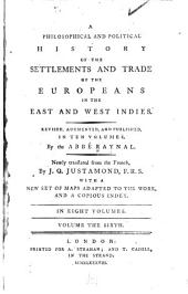 A philosophical and political history of the settlements and trade of Europeans in the East and West Indies: Volume 6