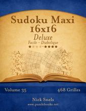 Sudoku Maxi 16x16 Deluxe - Facile à Diabolique - Volume 35 - 468 Grilles
