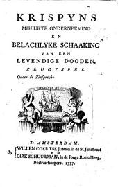 Krispyns mislukte onderneeming en belachlycke schaaking van een levendige dooden: klugtspel. Onder de zinspreuk: L'espérance me guide, Volume 1