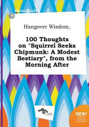 Hangover Wisdom, 100 Thoughts on Squirrel Seeks Chipmunk