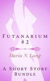 Futanarium 2: An Erotic Futanari Short Story Bundle
