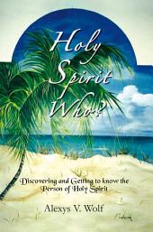 Holy Spirit Who?: Discovering and Getting to Know the Person Of Holy Spirit
