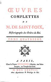 Oeuvres complettes de M. de Saint-Foix: historiographe des Ordres du Roi, Volume4