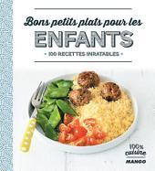 Bons petits plats pour les enfants: 100 recettes inratables
