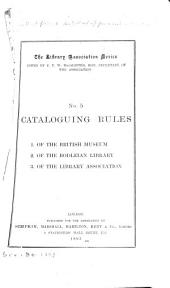 Cataloguing Rules: 1. Of the British Museum. 2. Of the Bodleian Library. 3. Of the Library Association
