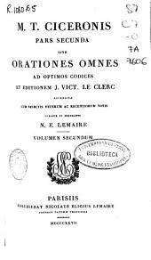 M. T. Ciceronis pars secunda sive Orationes omnes ad optimos codices et editionem J. Vict. Leclerc recensitae: Volume2