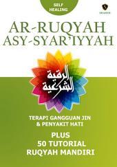 Ar-Ruqyah Asy-Syar'iyyah; Terapi Gangguan Jin & Penyakit Hati: Plus 50 Tutorial Ruqyah Mandiri