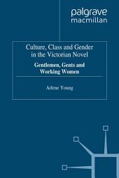 Culture, Class and Gender in the Victorian Novel: Gentlemen, Gents and Working Women