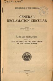 General reclamation circular ... laws and regulations relating to the reclamation of arid lands by the United States