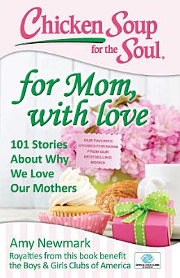 Chicken Soup for the Soul  For Mom  with Love PDF