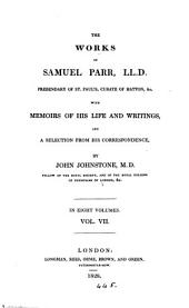 The works of Samuel Parr, with memoirs of his life and writings by J. Johnstone: Volume 7