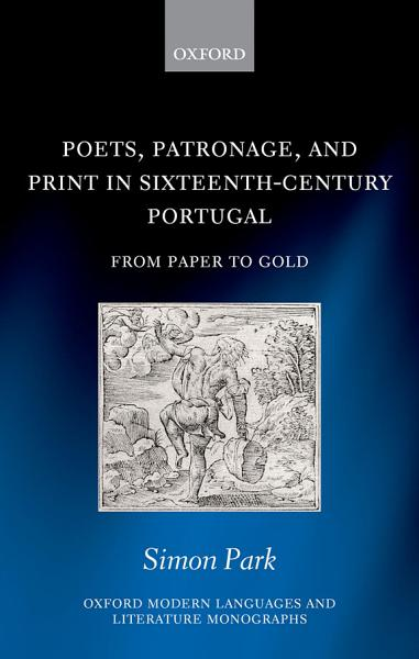 Poets, Patronage, and Print in Sixteenth-Century Portugal