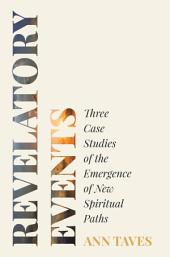 Revelatory Events: Three Case Studies of the Emergence of New Spiritual Paths