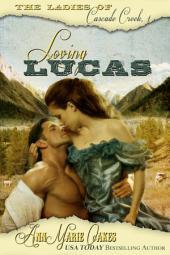 Loving Lucas: The Ladies of Cascade Creek #1