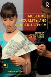 Museums Sexuality And Gender Activism Book PDF