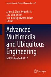 Advanced Multimedia and Ubiquitous Engineering: MUE/FutureTech 2017