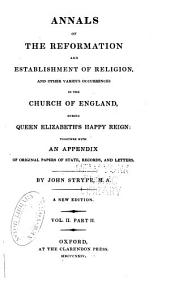 Annals of the Reformation and Establishment of Religion, and Other Various Occurrences in the Church of England, During Queen Elizabeth's Happy Reign: pt. 1 Annals of the reformation of religion, and affairs of the church in this kingdom of England; From the twelfth year of the reign of Queen Elizabeth to the twenty-third