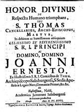 Honor divinus de respectu humano triumphans, seu S. Thomas Cancellarius, Archi-Episcopus, Martyr: in debitum ... Joanni Ernesto ... in scenam productus ... 1698