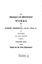 The Theological and Miscellaneous Works. Ed. with Notes by John Towill Rutt: Volume 13