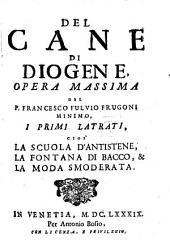 Del Cane Di Diogene: ¬I Primi Latrati : Cioe' La Scuola D'Antistene, La Fontana Di Bacco, & La Moda Smoderata, Volume 1