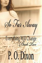 So Far Away: Everything Will Change Book Two