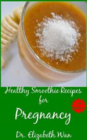 Healthy Smoothie Recipes for Pregnancy 2nd Edition