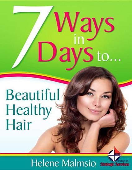 7 Ways In 7 Days to Beautiful  Healthy Hair PDF