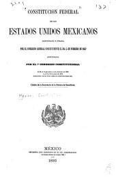 Constitución federal de los Estados Unidos Mexicanos sancionada y jurada por el Congreso general constituyente el día 5 de febrero de 1857: adicionada por el 7.o Congreso constitucional el 25 de septiembre y 4 de octubre de 1873 y el 6 de noviembre de 1874 juntamente con las leyes orgánicas expedidas hasta hoy ...