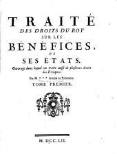 Traité Des Droits Du Roy Sur Les Bénéfices, De Ses États: Ouvrage dans lequel on traite aussi de plusieurs droits des Evêques, Volume1