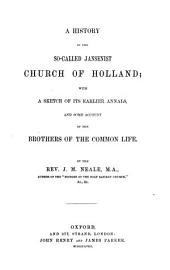 A History of the So-called Jansenist Church of Holland: With a Sketch of Its Earlier Annals and Some Account of the Brothers of the Common Life
