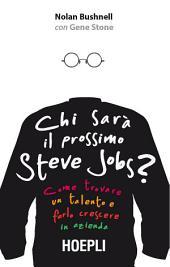 Chi sarà il prossimo Steve Jobs?: Come trovare un talento e farlo crescere in azienda