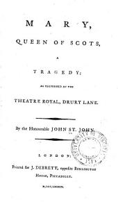 Mary, Queen of Scots: A Tragedy; as Performed at the Theatre Royal, Drury Lane