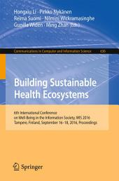 Building Sustainable Health Ecosystems: 6th International Conference on Well-Being in the Information Society, WIS 2016, Tampere, Finland, September 16-18, 2016, Proceedings