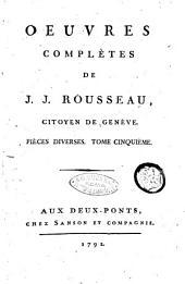 Oeuvres complètes de J. J. Rousseau, citoyen de Genève. Tome premier [-trente-troisième]: Pièces diverses. Tome cinquième, Volume29