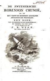 De Zwitsersche Robinson Crusoë, of De met vrouw en kinderen gestrande Zwitsersche predikant: een boek, tot opscherping van het denkvermogen en vorming van het hart